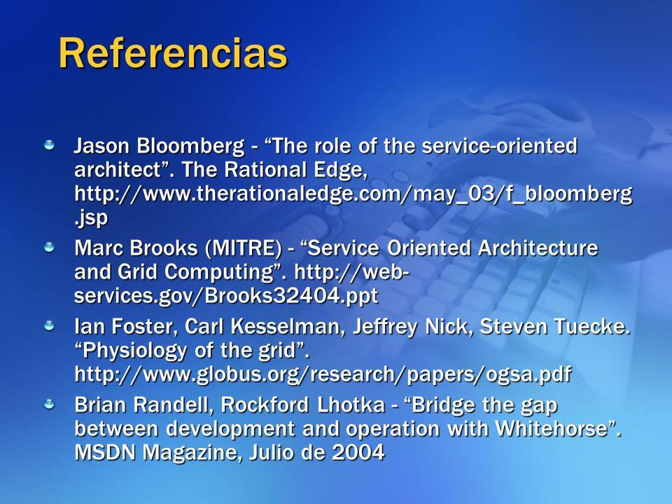 Referencias Jason Bloomberg - The role of the service-oriented architect. The Rational Edge, http://www.therationaledge.com/may_03/f_bloomberg.jsp Mar
