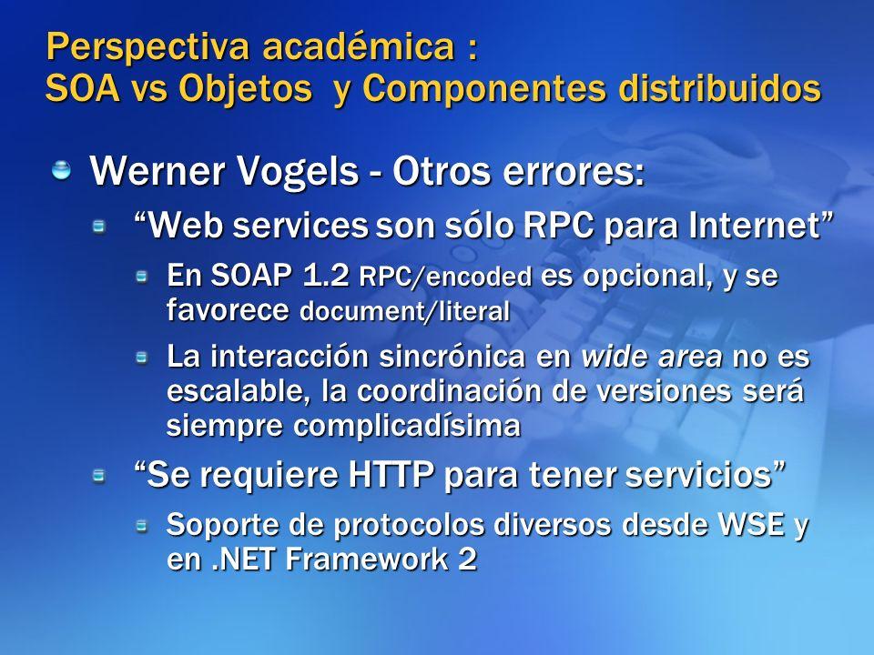 Perspectiva académica : SOA vs Objetos y Componentes distribuidos Werner Vogels - Otros errores: Web services son sólo RPC para Internet En SOAP 1.2 R