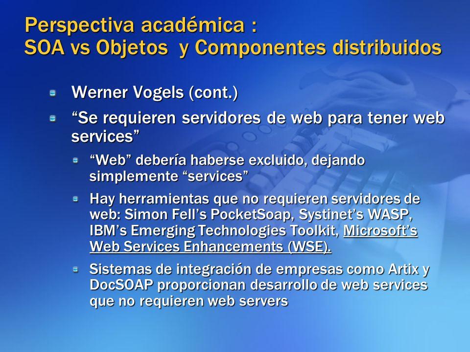 Perspectiva académica : SOA vs Objetos y Componentes distribuidos Werner Vogels (cont.) Se requieren servidores de web para tener web services Web deb