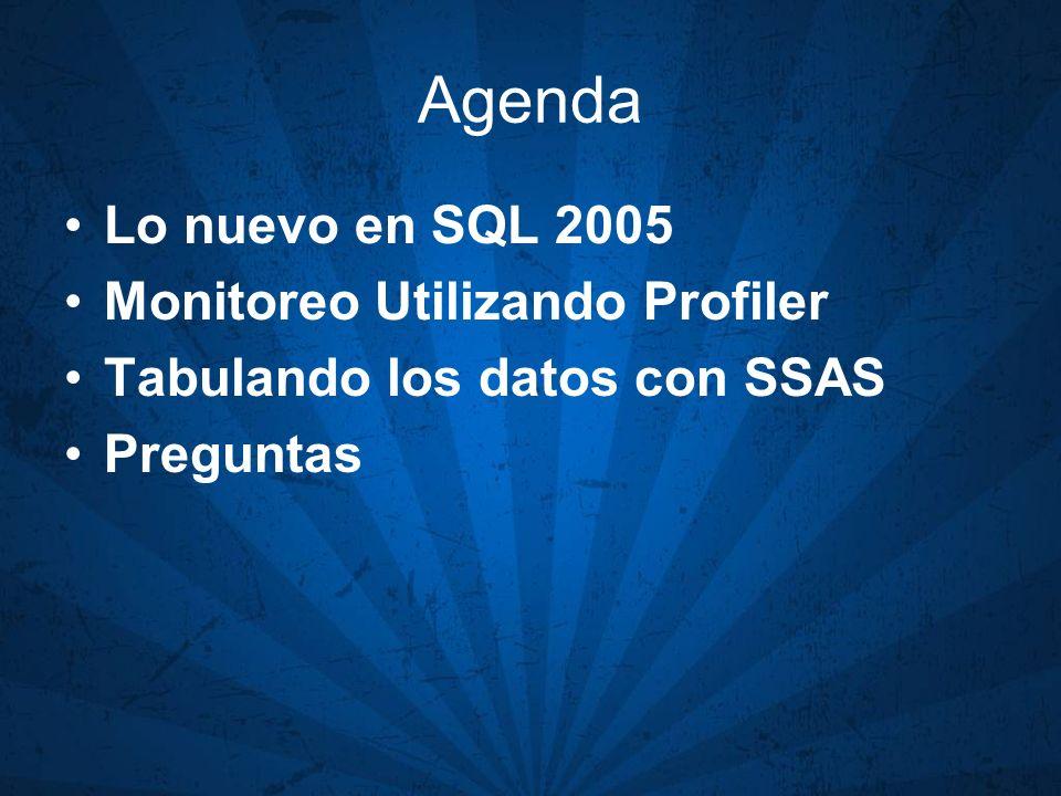 Agenda Lo nuevo en SQL 2005 Monitoreo Utilizando Profiler Tabulando los datos con SSAS Preguntas