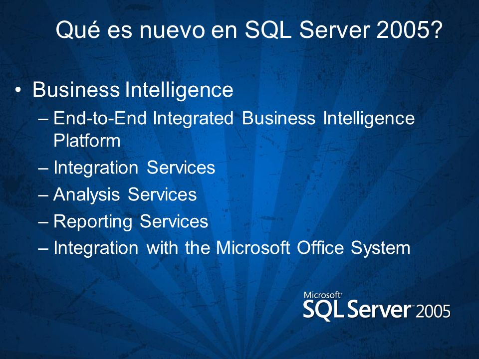 Qué es nuevo en SQL Server 2005? Business Intelligence –End-to-End Integrated Business Intelligence Platform –Integration Services –Analysis Services