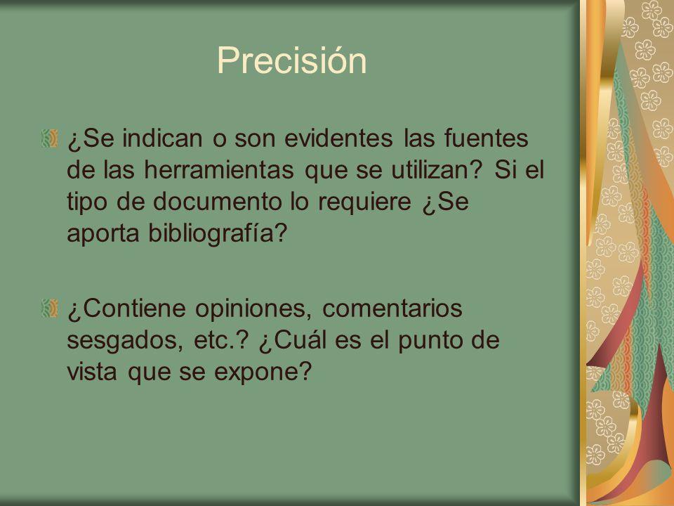Precisión ¿Se indican o son evidentes las fuentes de las herramientas que se utilizan? Si el tipo de documento lo requiere ¿Se aporta bibliografía? ¿C