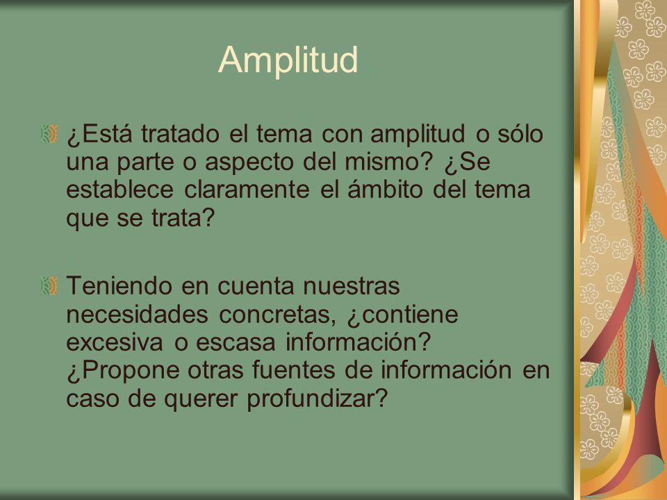 Amplitud ¿Está tratado el tema con amplitud o sólo una parte o aspecto del mismo? ¿Se establece claramente el ámbito del tema que se trata? Teniendo e