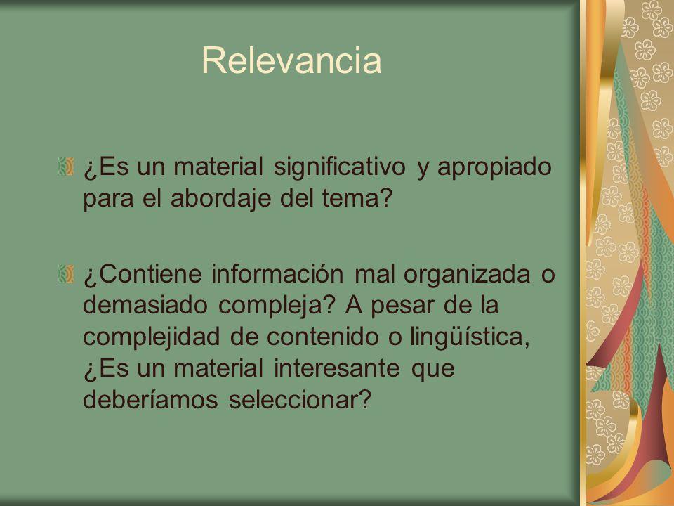 Relevancia ¿Es un material significativo y apropiado para el abordaje del tema? ¿Contiene información mal organizada o demasiado compleja? A pesar de