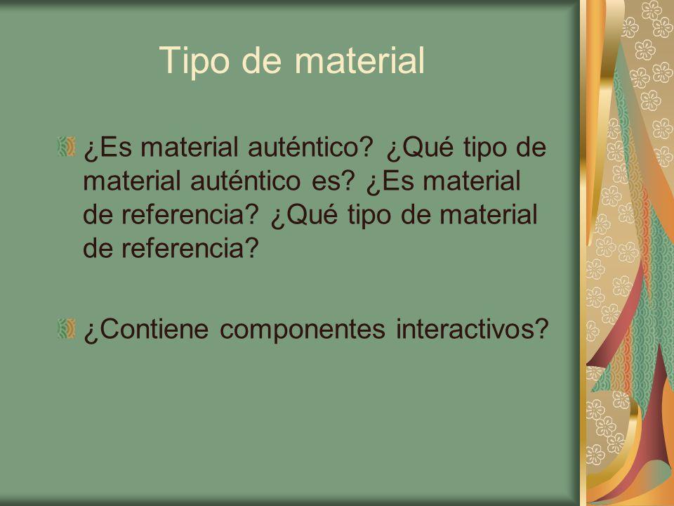 Tipo de material ¿Es material auténtico? ¿Qué tipo de material auténtico es? ¿Es material de referencia? ¿Qué tipo de material de referencia? ¿Contien