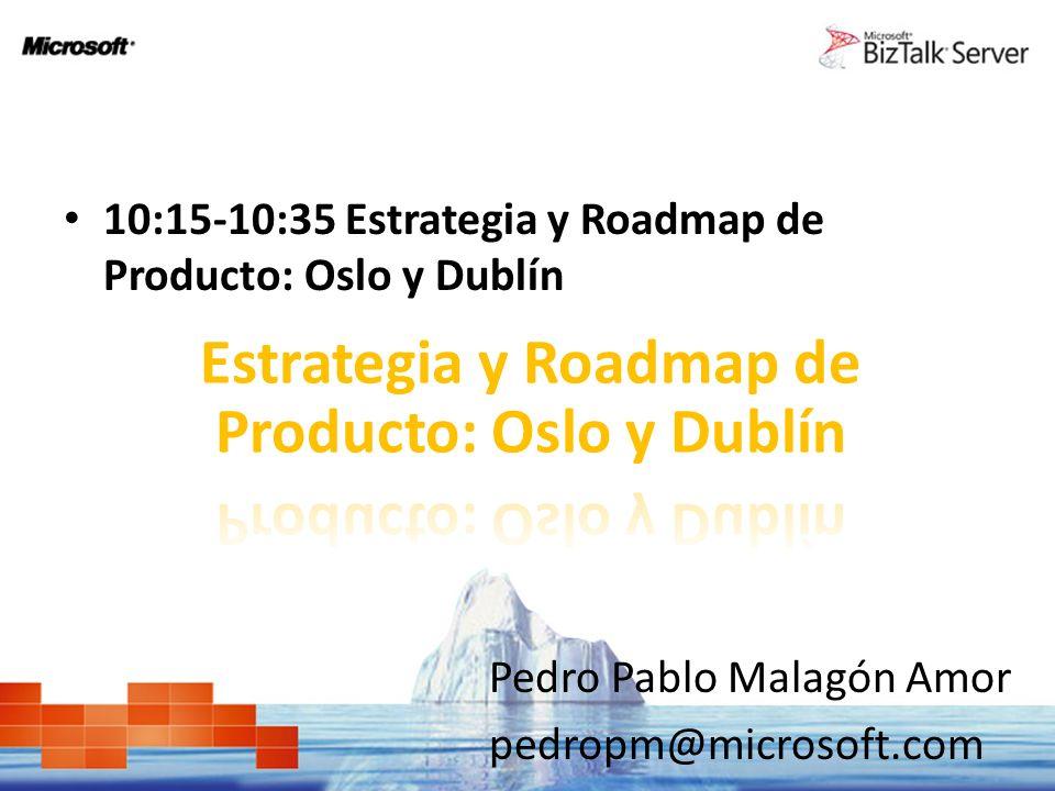 10:15-10:35 Estrategia y Roadmap de Producto: Oslo y Dublín Pedro Pablo Malagón Amor pedropm@microsoft.com