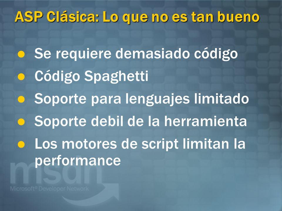 ASP Clásica: Lo que no es tan bueno Se requiere demasiado código Código Spaghetti Soporte para lenguajes limitado Soporte debil de la herramienta Los motores de script limitan la performance