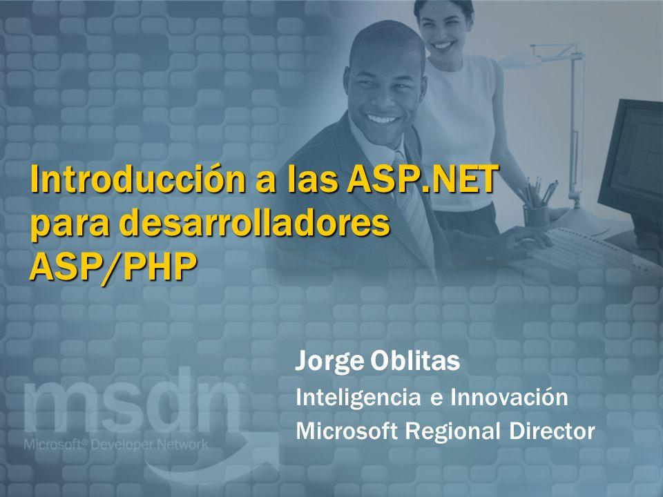 Introducción a las ASP.NET para desarrolladores ASP/PHP Jorge Oblitas Inteligencia e Innovación Microsoft Regional Director