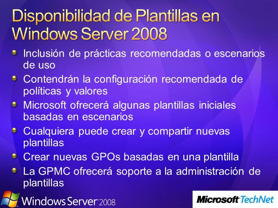 Inclusión de prácticas recomendadas o escenarios de uso Contendrán la configuración recomendada de políticas y valores Microsoft ofrecerá algunas plan