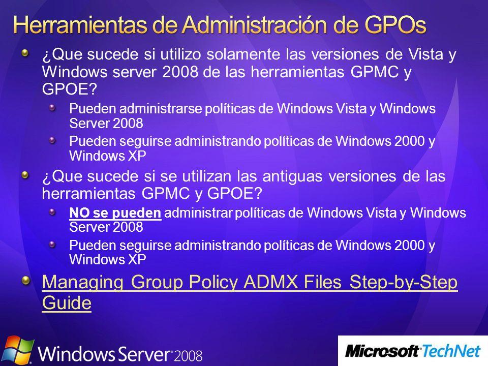 ¿Que sucede si utilizo solamente las versiones de Vista y Windows server 2008 de las herramientas GPMC y GPOE? Pueden administrarse políticas de Windo