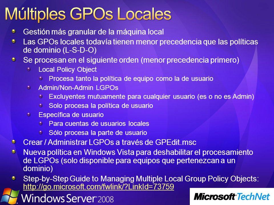 Gestión más granular de la máquina local Las GPOs locales todavía tienen menor precedencia que las políticas de dominio (L-S-D-O) Se procesan en el si