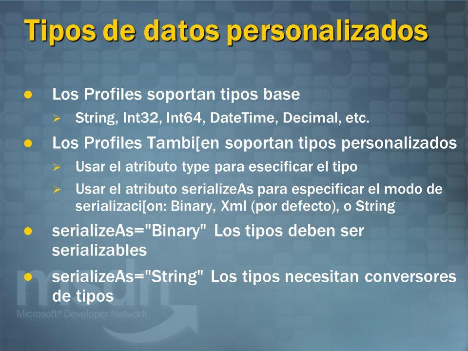 Tipos de datos personalizados Los Profiles soportan tipos base String, Int32, Int64, DateTime, Decimal, etc. Los Profiles Tambi[en soportan tipos pers
