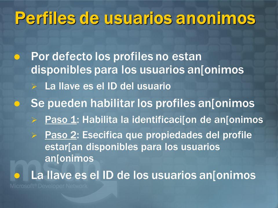 Perfiles de usuarios anonimos Por defecto los profiles no estan disponibles para los usuarios an[onimos La llave es el ID del usuario Se pueden habili