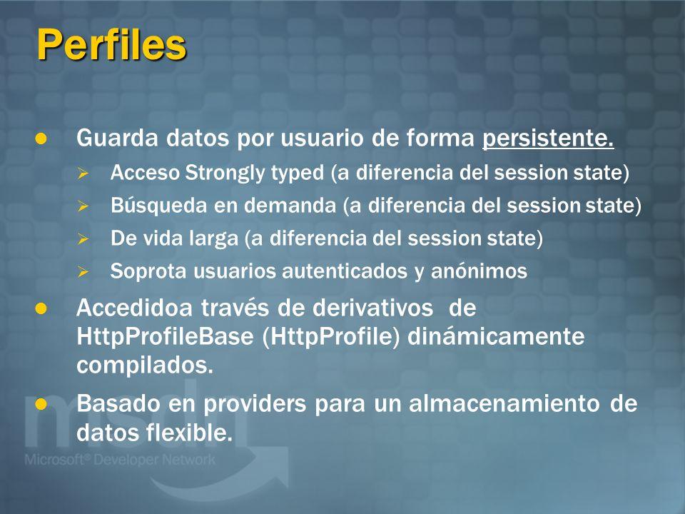 Perfiles Guarda datos por usuario de forma persistente. Acceso Strongly typed (a diferencia del session state) Búsqueda en demanda (a diferencia del s