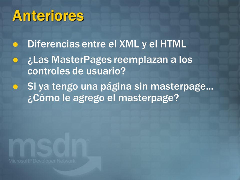 Anteriores Diferencias entre el XML y el HTML ¿Las MasterPages reemplazan a los controles de usuario? Si ya tengo una página sin masterpage... ¿Cómo l