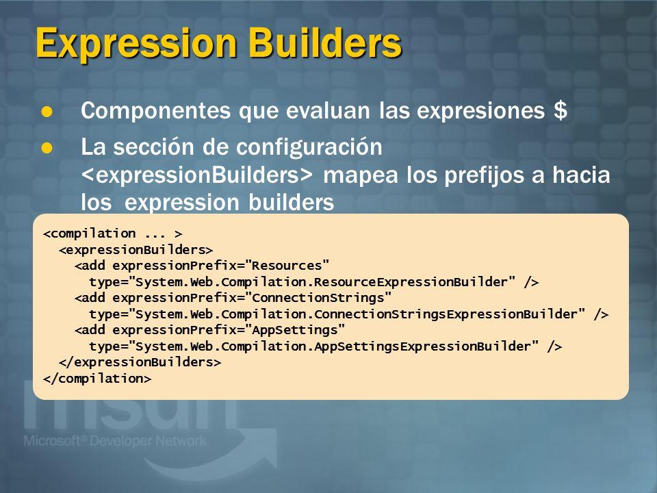 Expression Builders Componentes que evaluan las expresiones $ La sección de configuración mapea los prefijos a hacia los expression builders <add expr