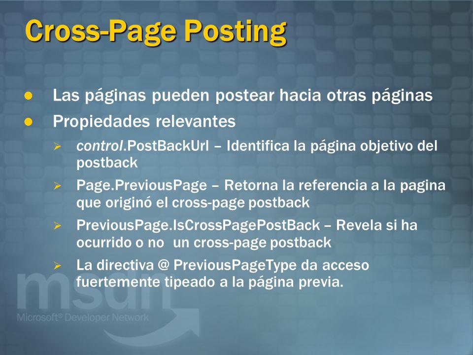 Cross-Page Posting Las páginas pueden postear hacia otras páginas Propiedades relevantes control.PostBackUrl – Identifica la página objetivo del postb