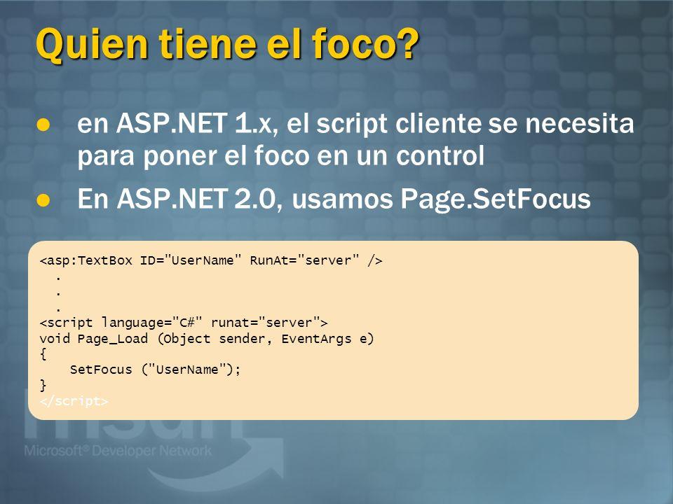 Quien tiene el foco? en ASP.NET 1.x, el script cliente se necesita para poner el foco en un control En ASP.NET 2.0, usamos Page.SetFocus. void Page_Lo