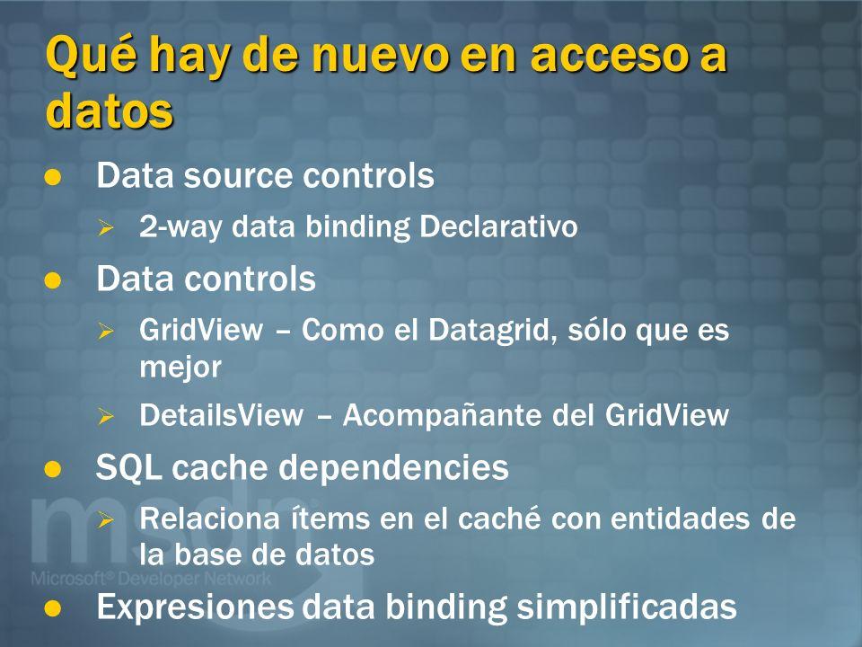 Qué hay de nuevo en acceso a datos Data source controls 2-way data binding Declarativo Data controls GridView – Como el Datagrid, sólo que es mejor De