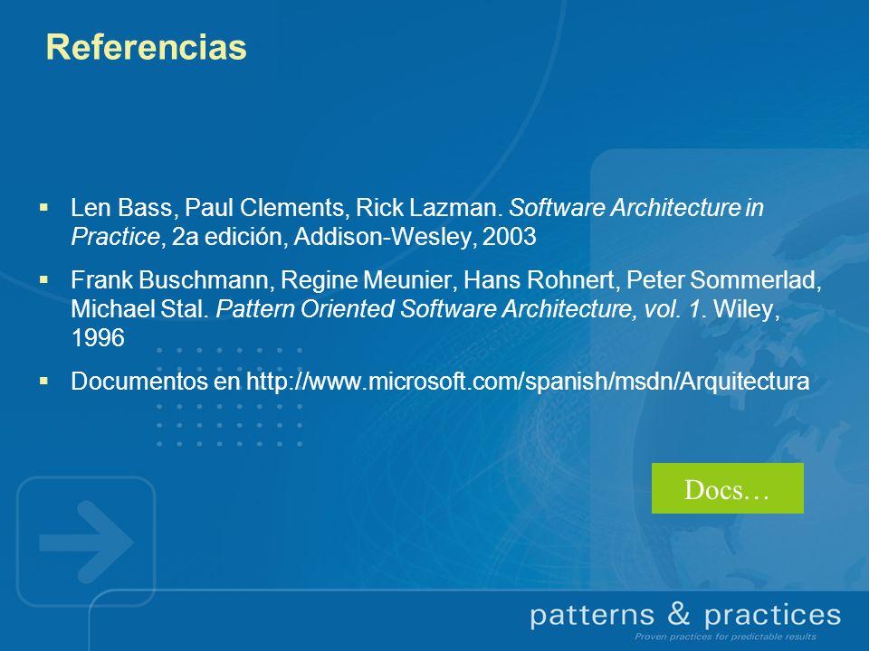 Referencias Len Bass, Paul Clements, Rick Lazman. Software Architecture in Practice, 2a edición, Addison-Wesley, 2003 Frank Buschmann, Regine Meunier,