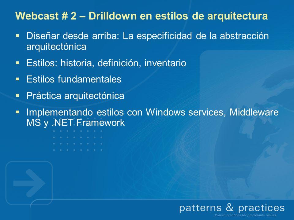 Webcast # 2 – Drilldown en estilos de arquitectura Diseñar desde arriba: La especificidad de la abstracción arquitectónica Estilos: historia, definici