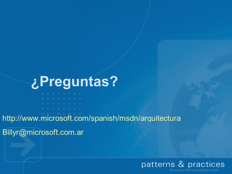 ¿Preguntas? http://www.microsoft.com/spanish/msdn/arquitectura Billyr@microsoft.com.ar