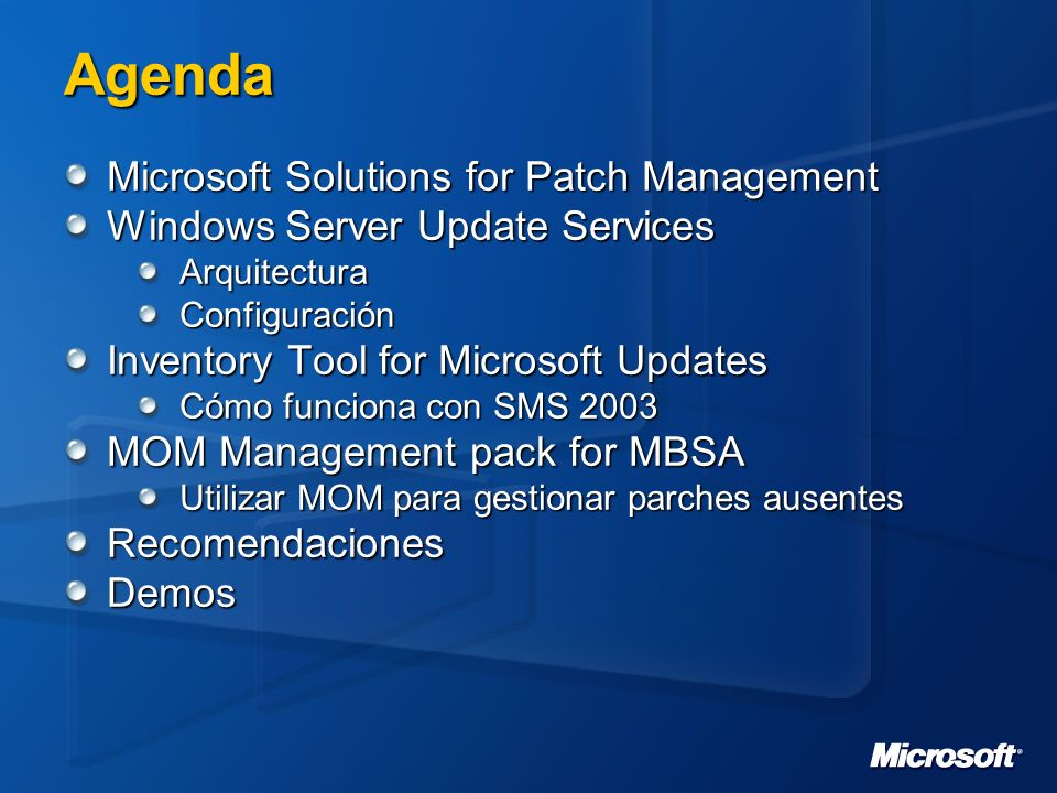 Agenda Microsoft Solutions for Patch Management Windows Server Update Services ArquitecturaConfiguración Inventory Tool for Microsoft Updates Cómo fun