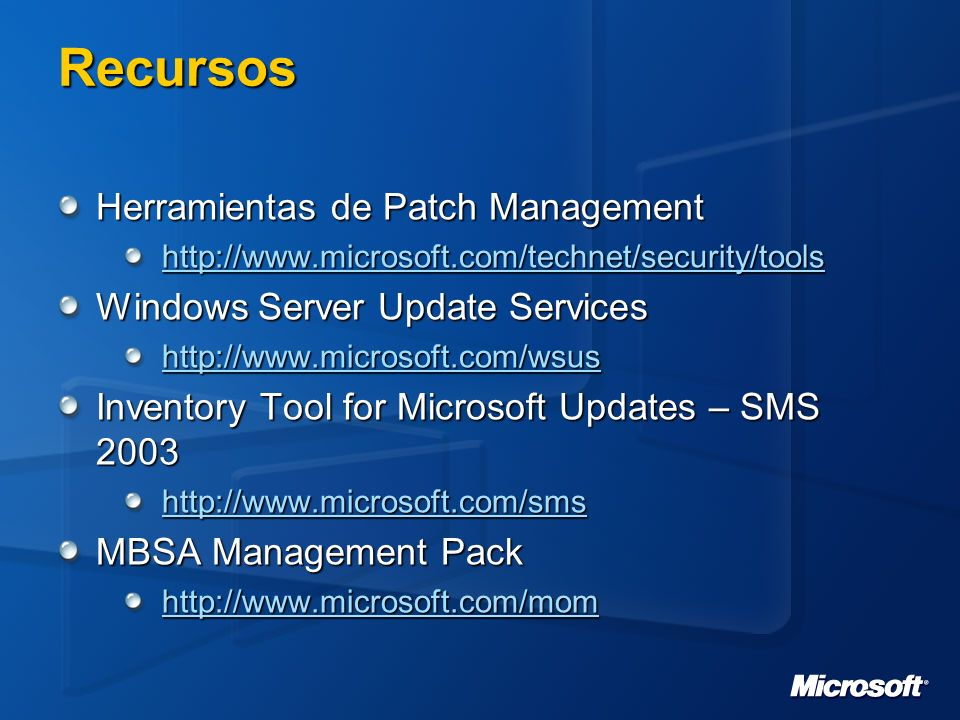 Recursos Herramientas de Patch Management http://www.microsoft.com/technet/security/tools Windows Server Update Services http://www.microsoft.com/wsus