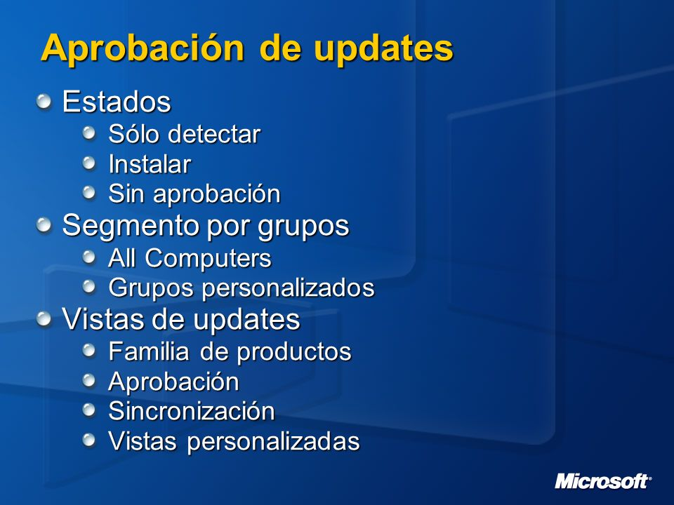 Productos y contenido soportado Productos Windows 2000 Family SP3 > Windows XP Family 64 Bit Embedded Windows Server 2003 Family Exchange Server 2000/2003 SQL Server 2000 Office 2002(Xp)/2003 Tipos de updates Services Packs Security Updates Critical Updates DriversToolsRollups Feature Packs Regular updates