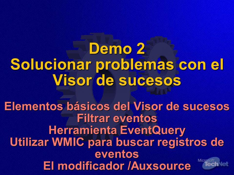 Demo 2 Solucionar problemas con el Visor de sucesos Elementos básicos del Visor de sucesos Filtrar eventos Herramienta EventQuery Utilizar WMIC para buscar registros de eventos El modificador /Auxsource