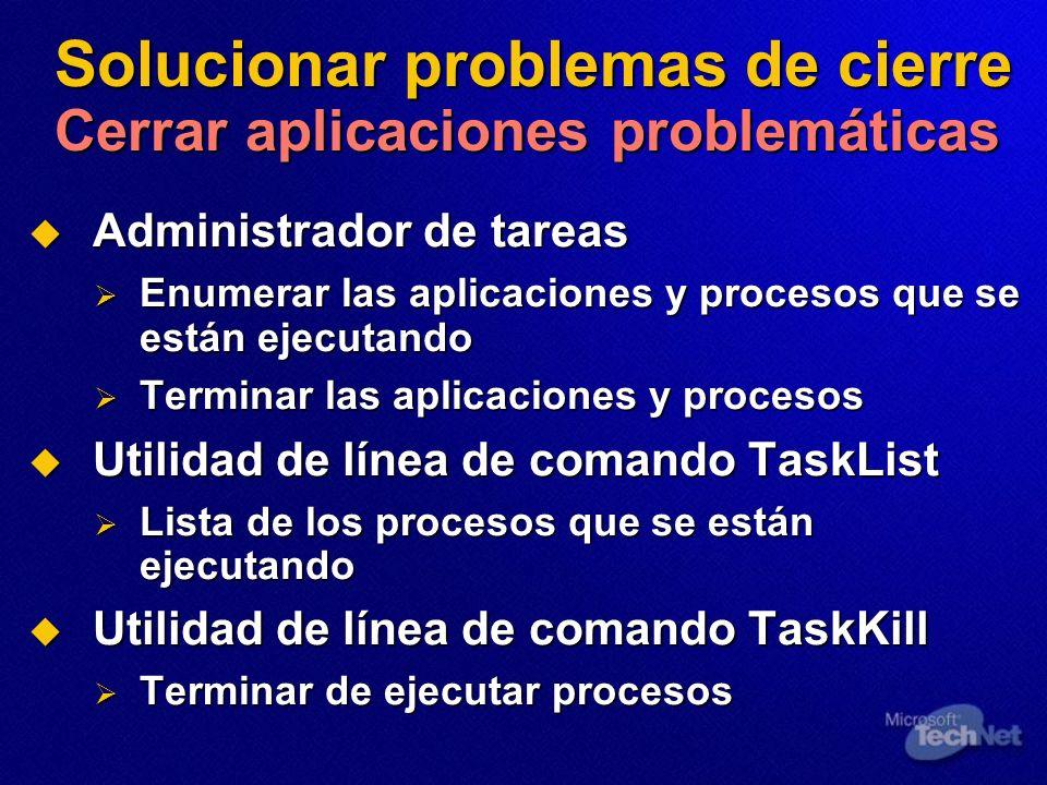 Solucionar problemas de cierre Cerrar aplicaciones problemáticas Administrador de tareas Administrador de tareas Enumerar las aplicaciones y procesos que se están ejecutando Enumerar las aplicaciones y procesos que se están ejecutando Terminar las aplicaciones y procesos Terminar las aplicaciones y procesos Utilidad de línea de comando TaskList Utilidad de línea de comando TaskList Lista de los procesos que se están ejecutando Lista de los procesos que se están ejecutando Utilidad de línea de comando TaskKill Utilidad de línea de comando TaskKill Terminar de ejecutar procesos Terminar de ejecutar procesos