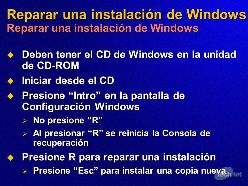 Reparar una instalación de Windows Reparar una instalación de Windows Deben tener el CD de Windows en la unidad de CD-ROM Deben tener el CD de Windows en la unidad de CD-ROM Iniciar desde el CD Iniciar desde el CD Presione Intro en la pantalla de Configuración Windows Presione Intro en la pantalla de Configuración Windows No presione R No presione R Al presionar R se reinicia la Consola de recuperación Al presionar R se reinicia la Consola de recuperación Presione R para reparar una instalación Presione R para reparar una instalación Presione Esc para instalar una copia nueva Presione Esc para instalar una copia nueva