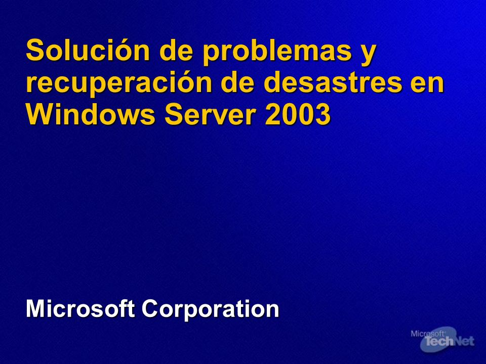 Solución de problemas y recuperación de desastres en Windows Server 2003 Microsoft Corporation