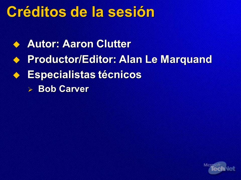 Créditos de la sesión Autor: Aaron Clutter Autor: Aaron Clutter Productor/Editor: Alan Le Marquand Productor/Editor: Alan Le Marquand Especialistas técnicos Especialistas técnicos Bob Carver Bob Carver