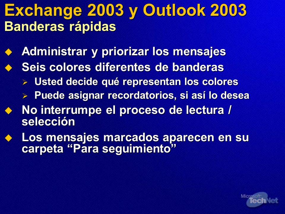 Exchange 2003 y Outlook 2003 Banderas rápidas Administrar y priorizar los mensajes Administrar y priorizar los mensajes Seis colores diferentes de ban