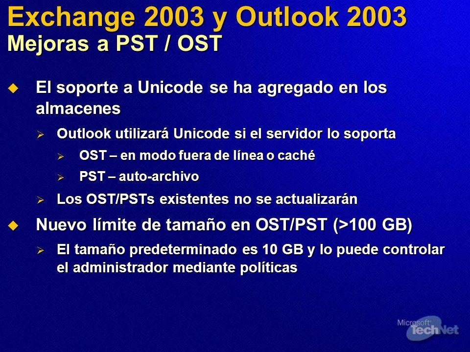 Exchange 2003 y Outlook 2003 Mejoras a PST / OST El soporte a Unicode se ha agregado en los almacenes El soporte a Unicode se ha agregado en los almac