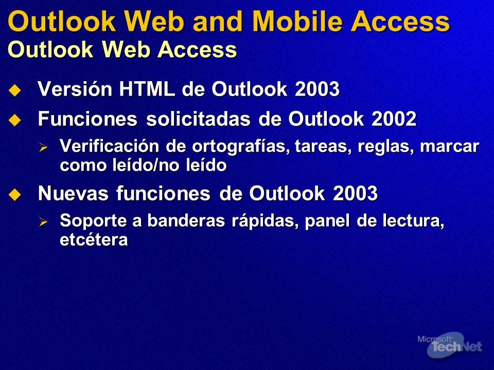 Outlook Web and Mobile Access Outlook Web Access Versión HTML de Outlook 2003 Versión HTML de Outlook 2003 Funciones solicitadas de Outlook 2002 Funci