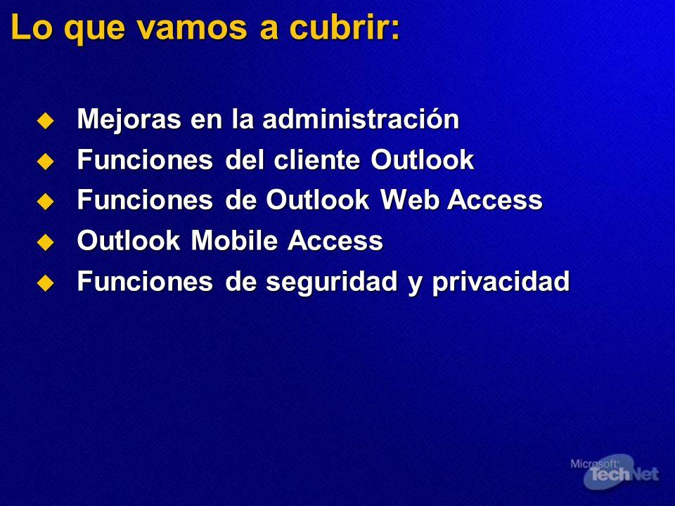 Lo que vamos a cubrir: Mejoras en la administración Mejoras en la administración Funciones del cliente Outlook Funciones del cliente Outlook Funciones