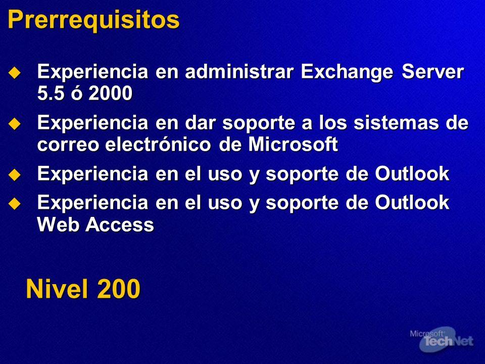 Prerrequisitos Experiencia en administrar Exchange Server 5.5 ó 2000 Experiencia en administrar Exchange Server 5.5 ó 2000 Experiencia en dar soporte