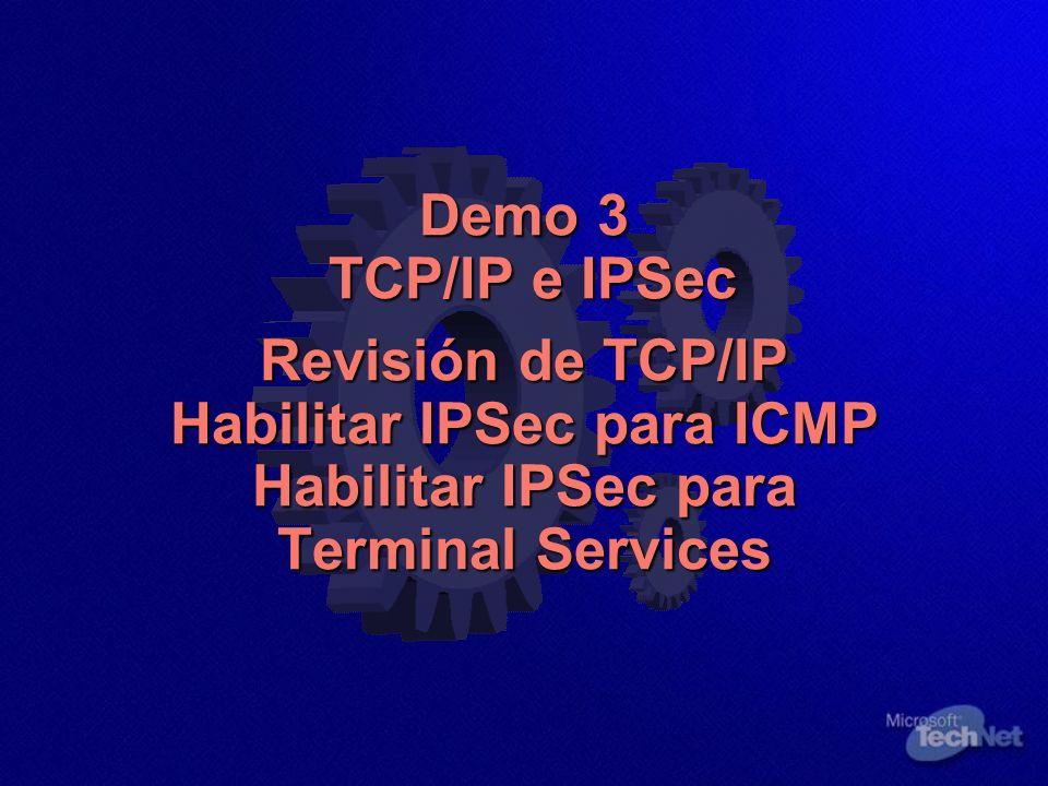 Demo 3 TCP/IP e IPSec Revisión de TCP/IP Habilitar IPSec para ICMP Habilitar IPSec para Terminal Services