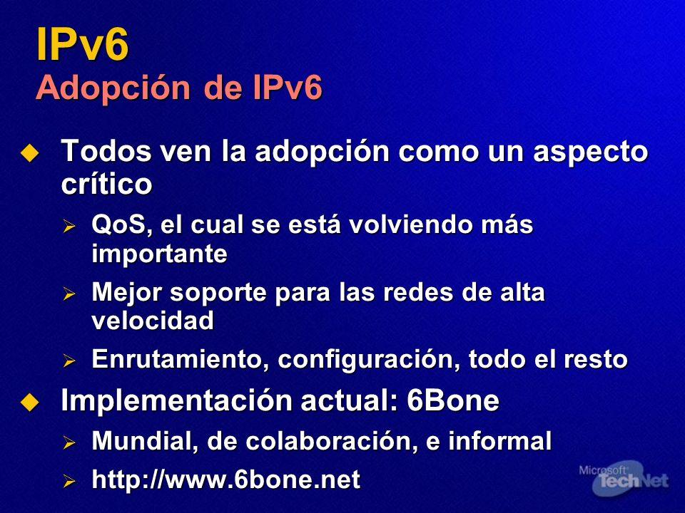 IPv6 Adopción de IPv6 Todos ven la adopción como un aspecto crítico Todos ven la adopción como un aspecto crítico QoS, el cual se está volviendo más i