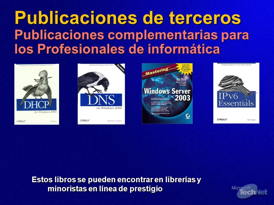 Publicaciones de terceros Publicaciones complementarias para los Profesionales de informática Estos libros se pueden encontrar en librerías y minorist