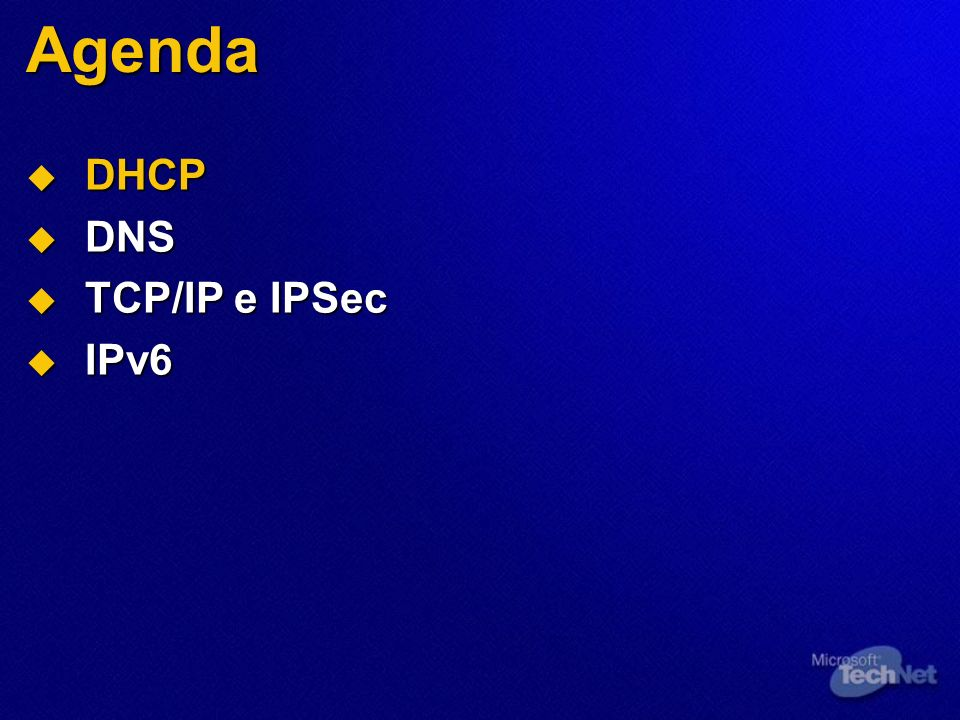 Agenda DHCP DHCP DNS DNS TCP/IP e IPSec TCP/IP e IPSec IPv6 IPv6