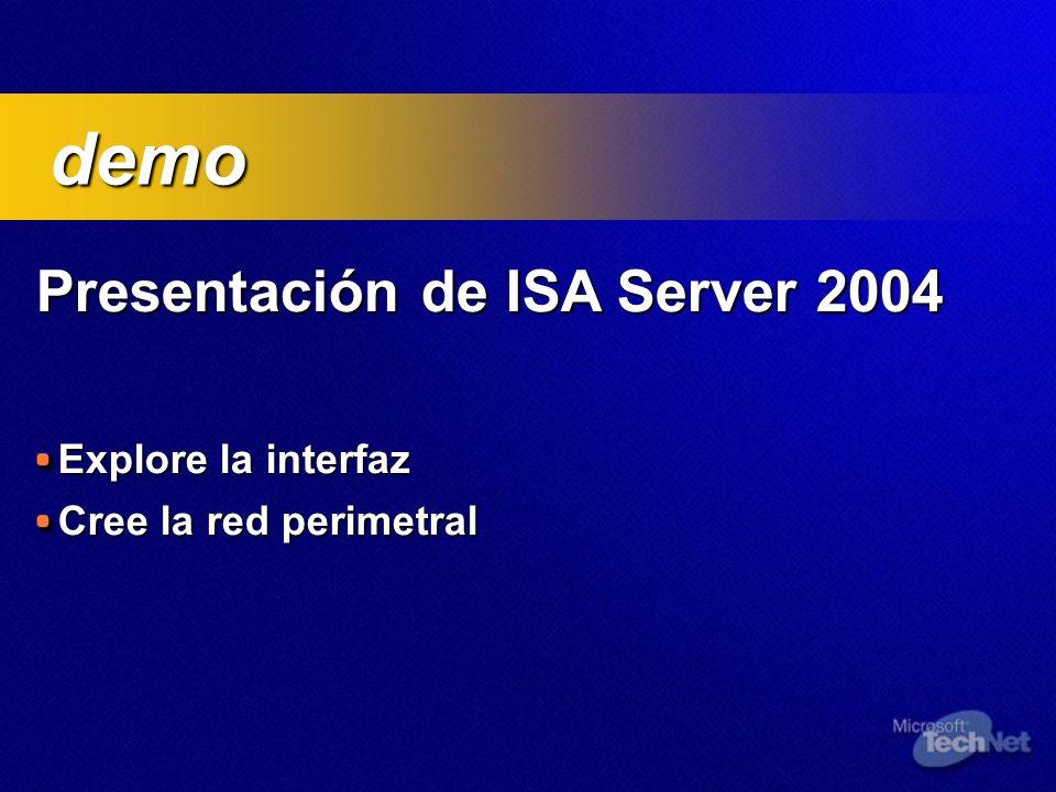 Presentación de ISA Server 2004 Explore la interfaz Cree la red perimetral demo demo