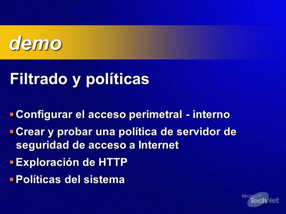 Filtrado y políticas Configurar el acceso perimetral - interno Crear y probar una política de servidor de seguridad de acceso a Internet Exploración de HTTP Políticas del sistema demo demo