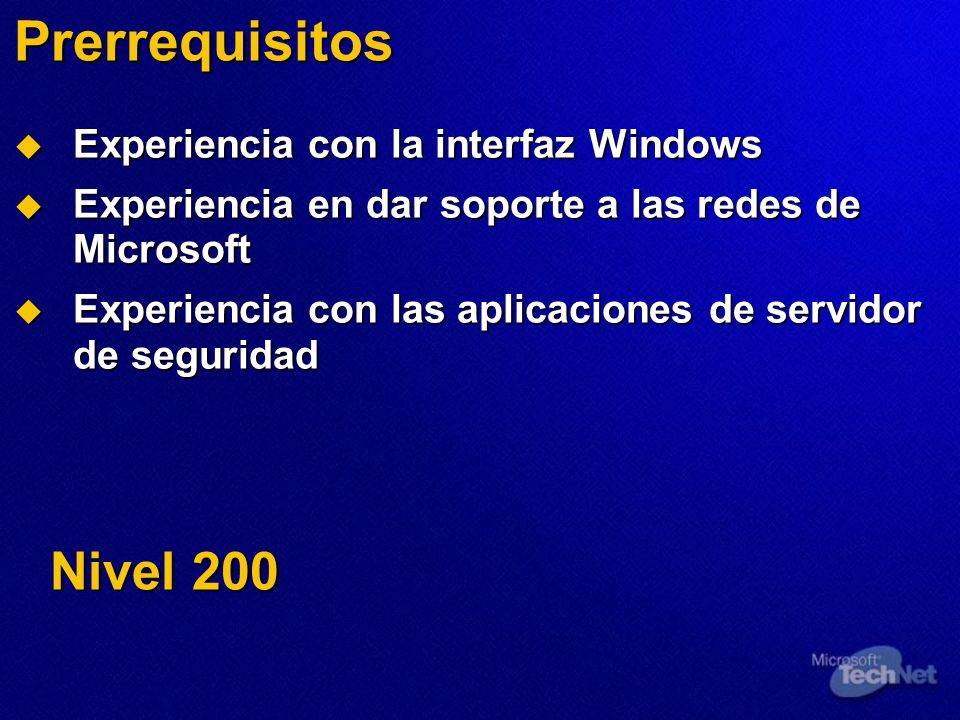 Prerrequisitos Experiencia con la interfaz Windows Experiencia con la interfaz Windows Experiencia en dar soporte a las redes de Microsoft Experiencia