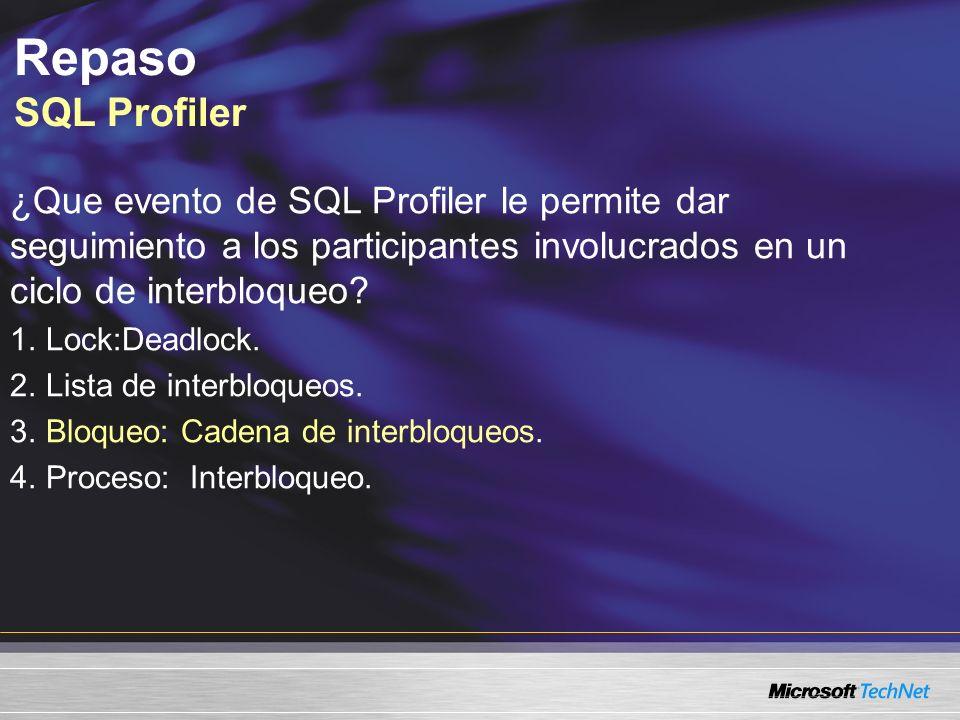 Repaso SQL Profiler ¿Que evento de SQL Profiler le permite dar seguimiento a los participantes involucrados en un ciclo de interbloqueo.