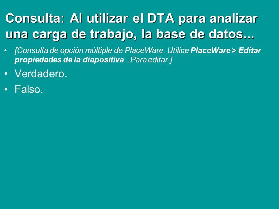 Consulta: Al utilizar el DTA para analizar una carga de trabajo, la base de datos...
