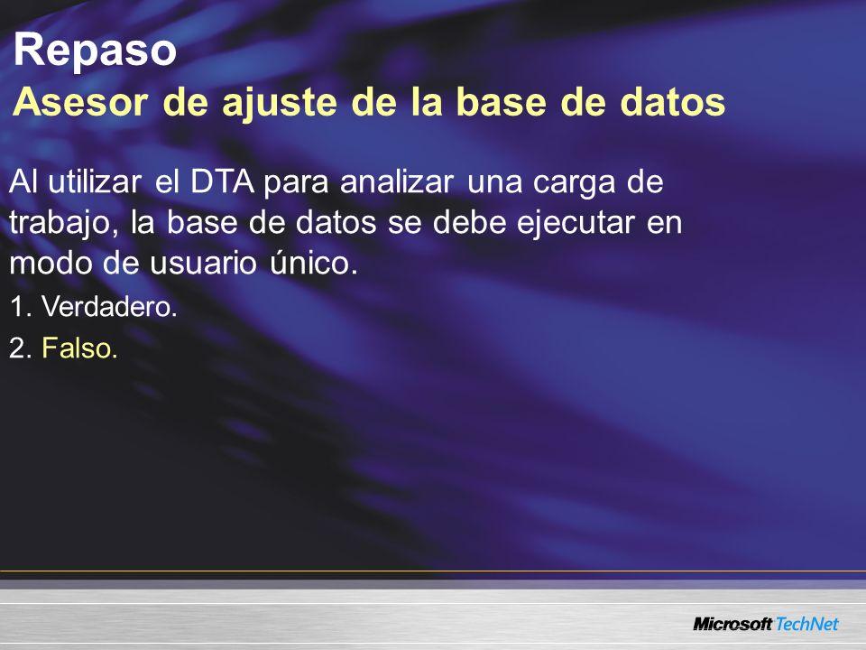 Repaso Asesor de ajuste de la base de datos Al utilizar el DTA para analizar una carga de trabajo, la base de datos se debe ejecutar en modo de usuario único.