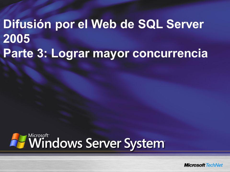 Difusión por el Web de SQL Server 2005 Parte 3: Lograr mayor concurrencia